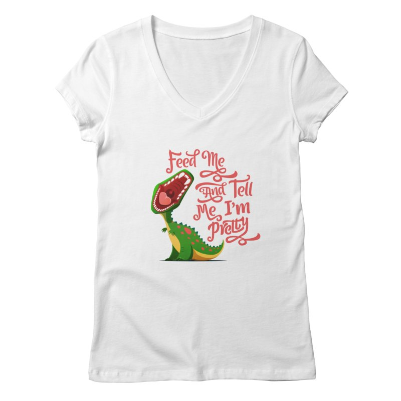 Feed Me & Tell Me I'm Pretty Women's Regular V-Neck by Vintage Pop Tee's Artist Shop