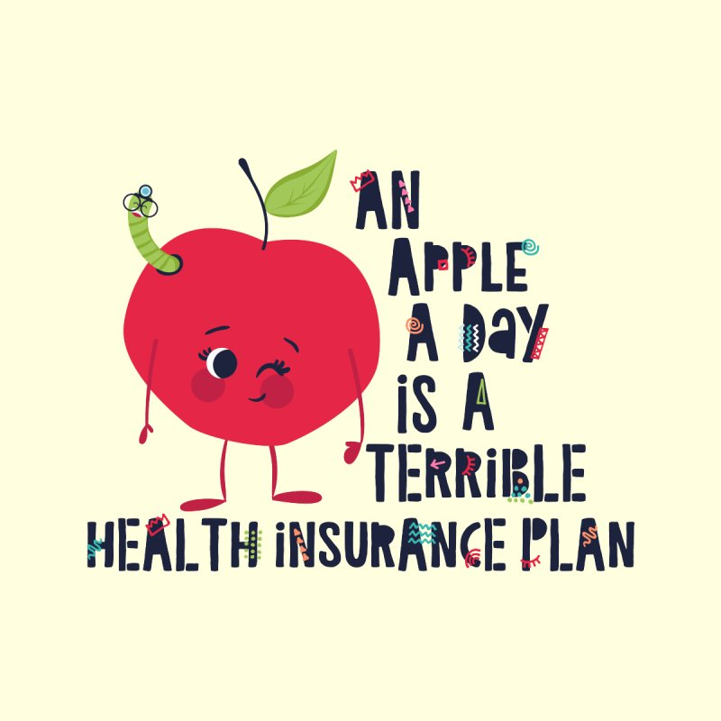 An Apple  A Day is a Terrible Health Insurance Plan by Vintage Pop Tee's Artist Shop