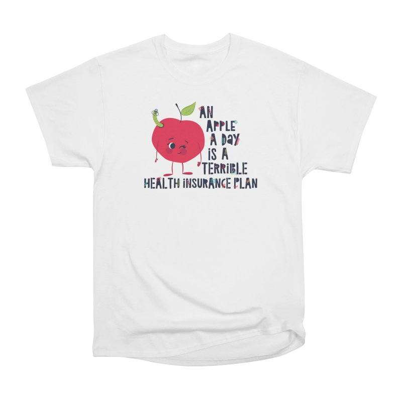 An Apple  A Day is a Terrible Health Insurance Plan Women's Classic Unisex T-Shirt by Vintage Pop Tee's Artist Shop