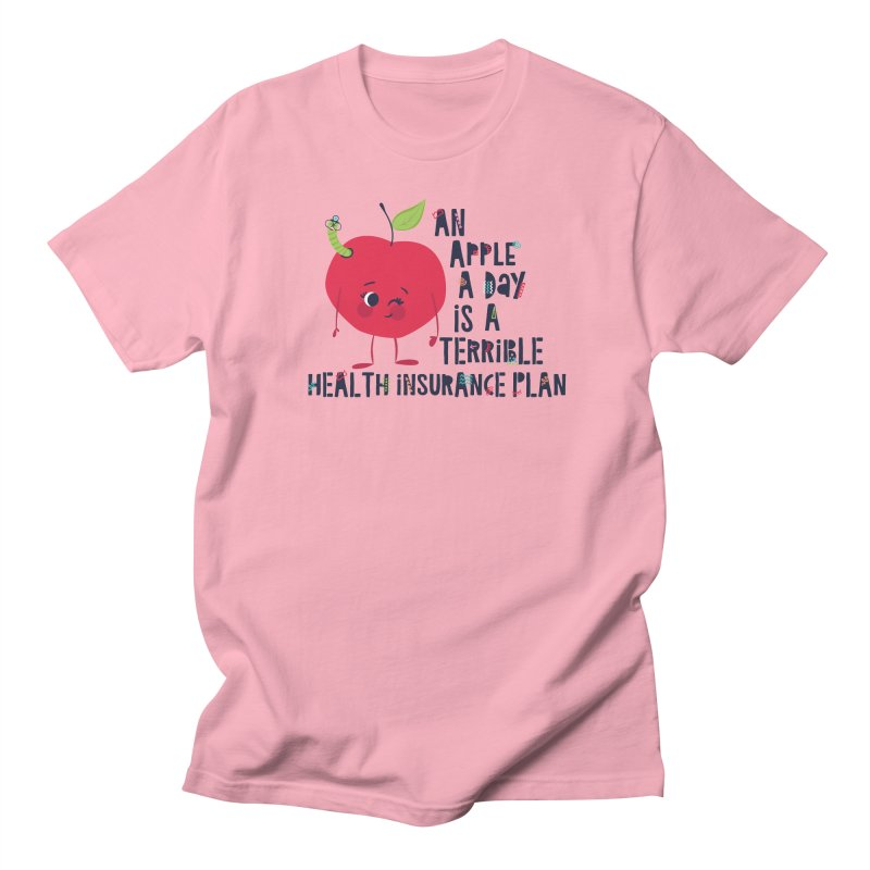 An Apple  A Day is a Terrible Health Insurance Plan Women's Unisex T-Shirt by Vintage Pop Tee's Artist Shop