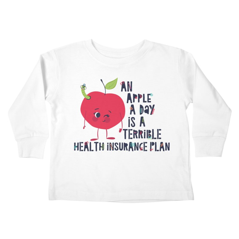 An Apple  A Day is a Terrible Health Insurance Plan Kids Toddler Longsleeve T-Shirt by Vintage Pop Tee's Artist Shop