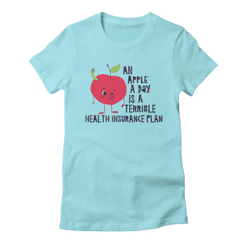 An Apple  A Day is a Terrible Health Insurance Plan Women's Fitted T-Shirt by Vintage Pop Tee's Artist Shop