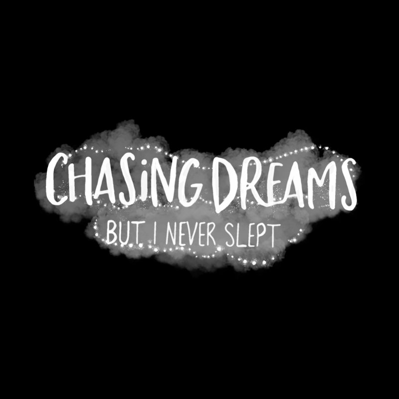 Chasing Dreams but I Never Slept by violetCreations's Artist Shop