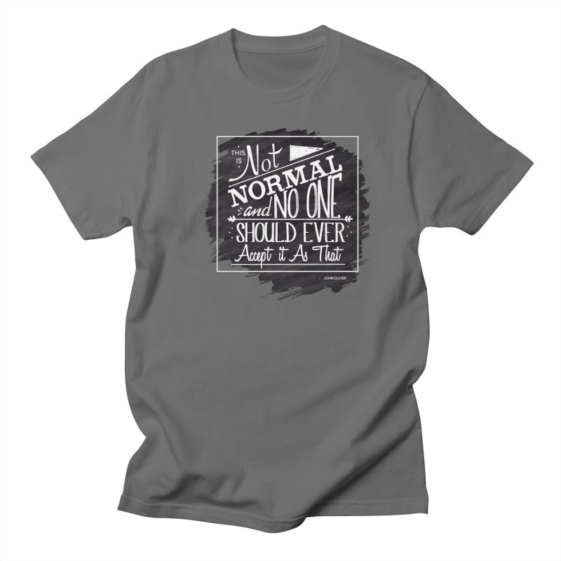 Not Normal and No One Should Ever Accept it as That Men's T-Shirt by violetCreations's Artist Shop
