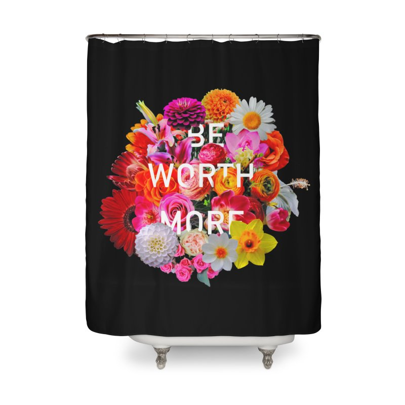 Be Worth More Home Shower Curtain by violetCreations's Artist Shop