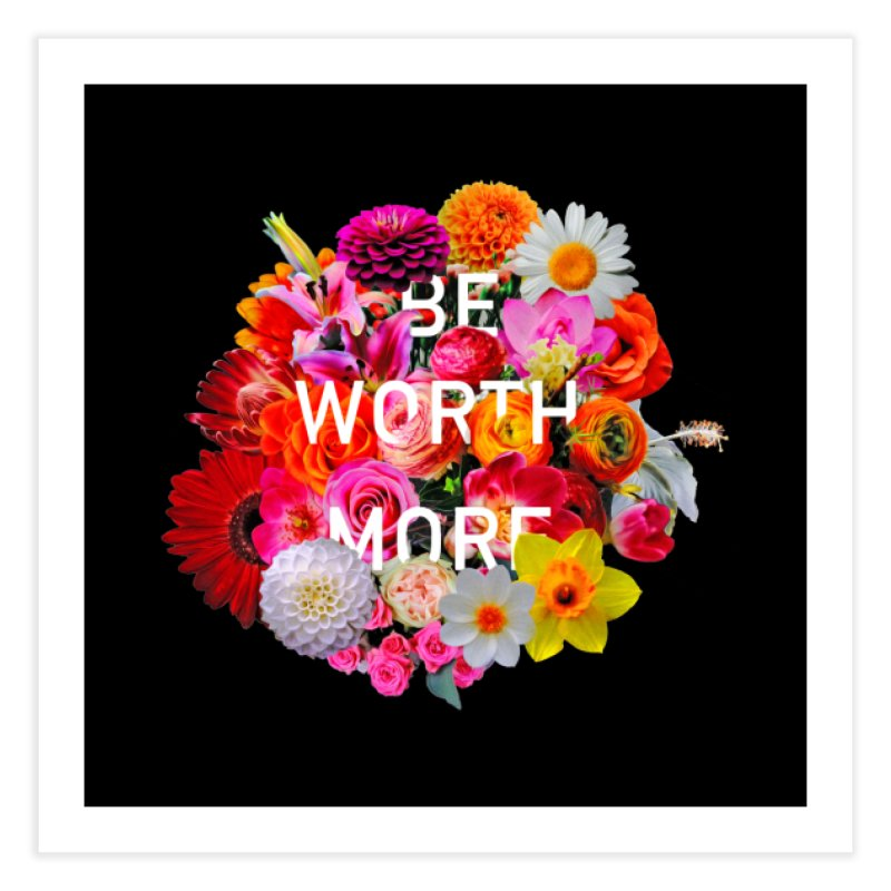 Be Worth More Home Fine Art Print by violetCreations's Artist Shop