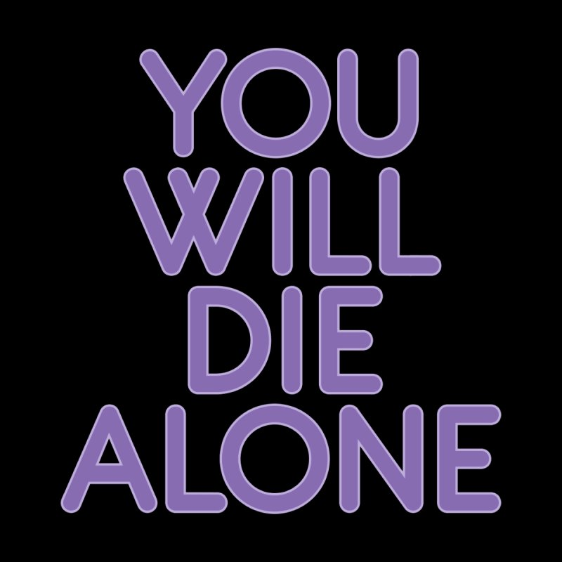 You Will Die Alone by Violet Cold | Official Store