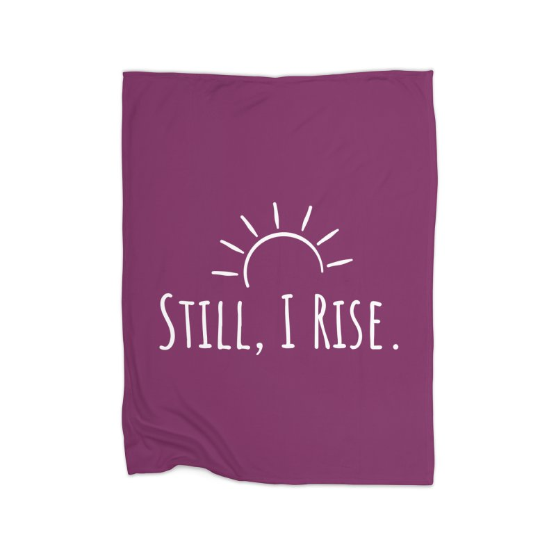 Still, I Rise Home Blanket by VIP Online Store