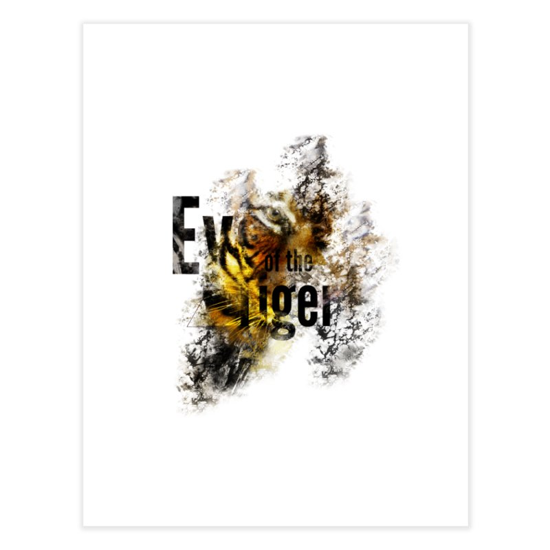 Eye of the tiger Home Fine Art Print by virbia's Artist Shop