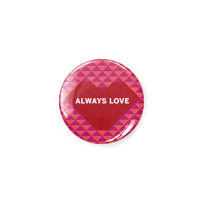 ALWAYS LOVE Accessories Button by virbia's Artist Shop