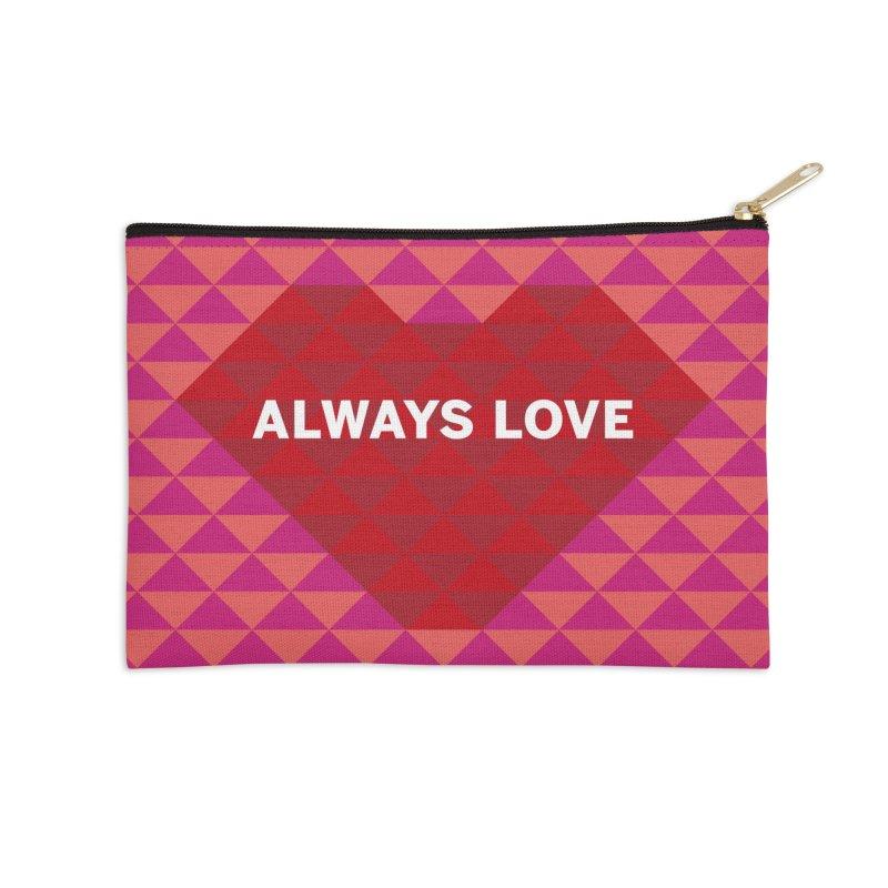 ALWAYS LOVE Accessories Zip Pouch by virbia's Artist Shop