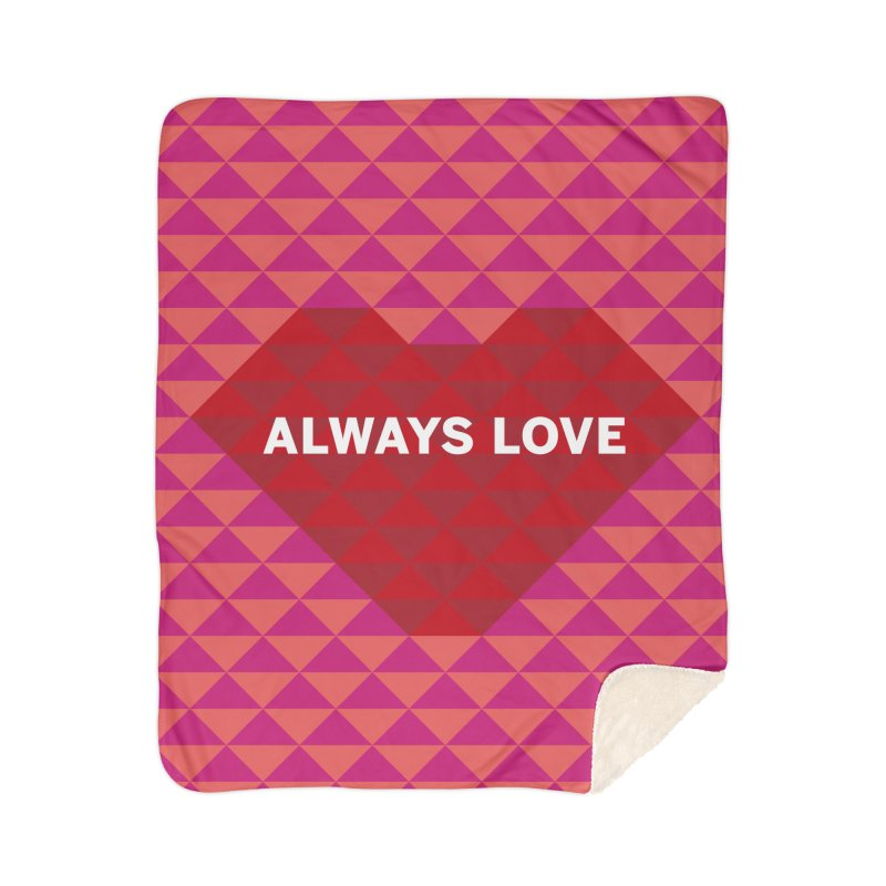 ALWAYS LOVE Home Sherpa Blanket Blanket by virbia's Artist Shop