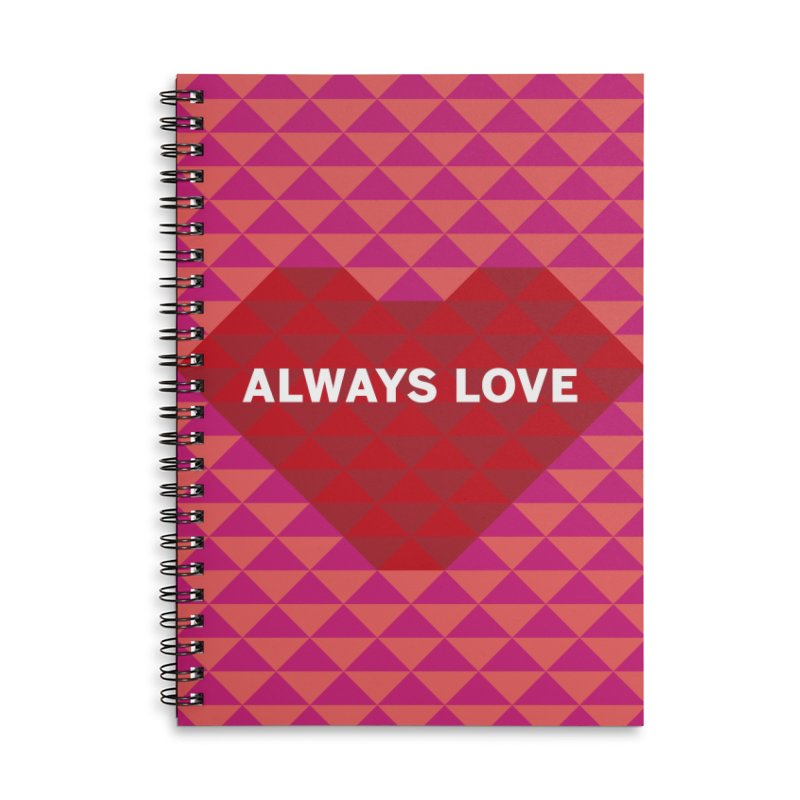 ALWAYS LOVE Accessories Lined Spiral Notebook by virbia's Artist Shop