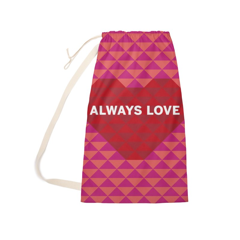 ALWAYS LOVE Accessories Laundry Bag Bag by virbia's Artist Shop