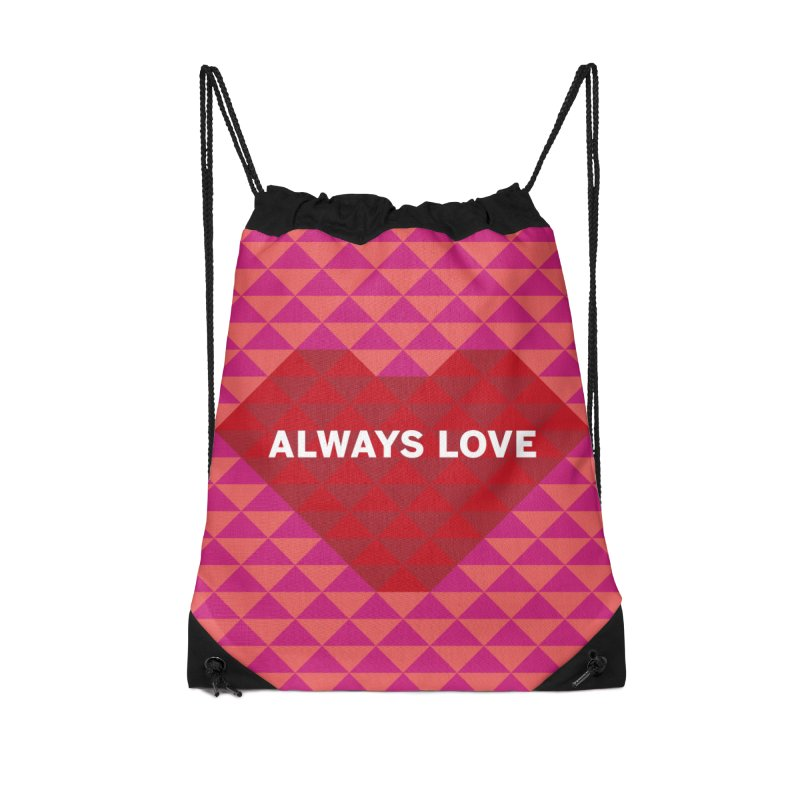 ALWAYS LOVE Accessories Drawstring Bag Bag by virbia's Artist Shop