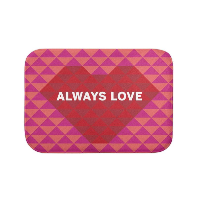 ALWAYS LOVE Home Bath Mat by virbia's Artist Shop