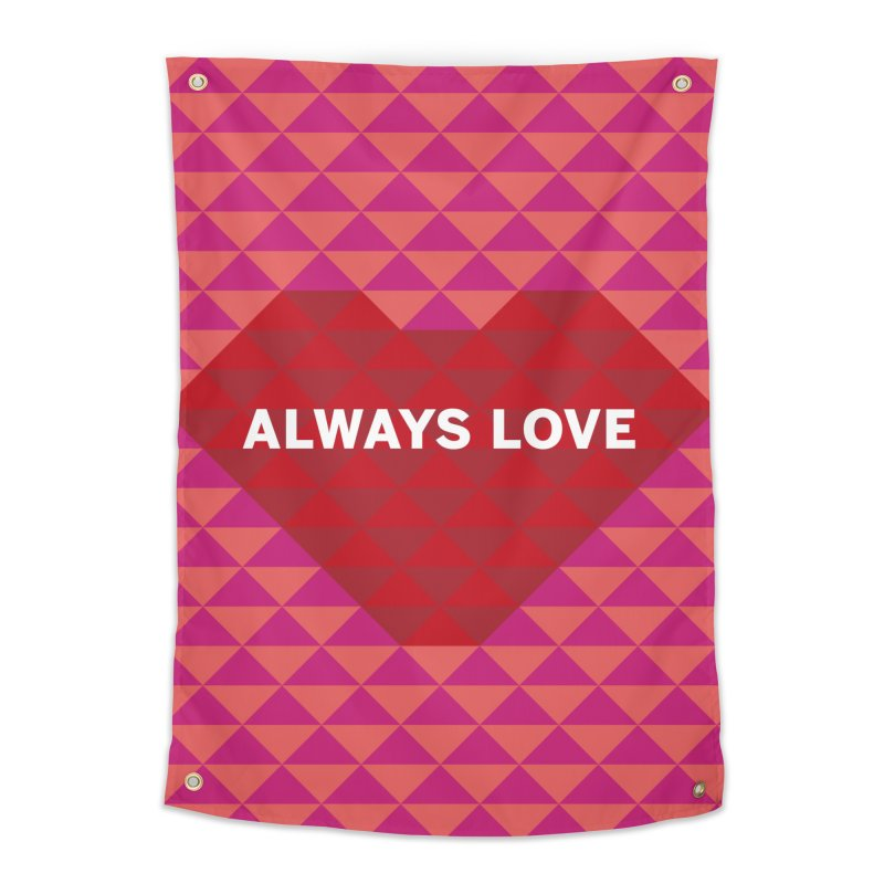 ALWAYS LOVE Home Tapestry by virbia's Artist Shop
