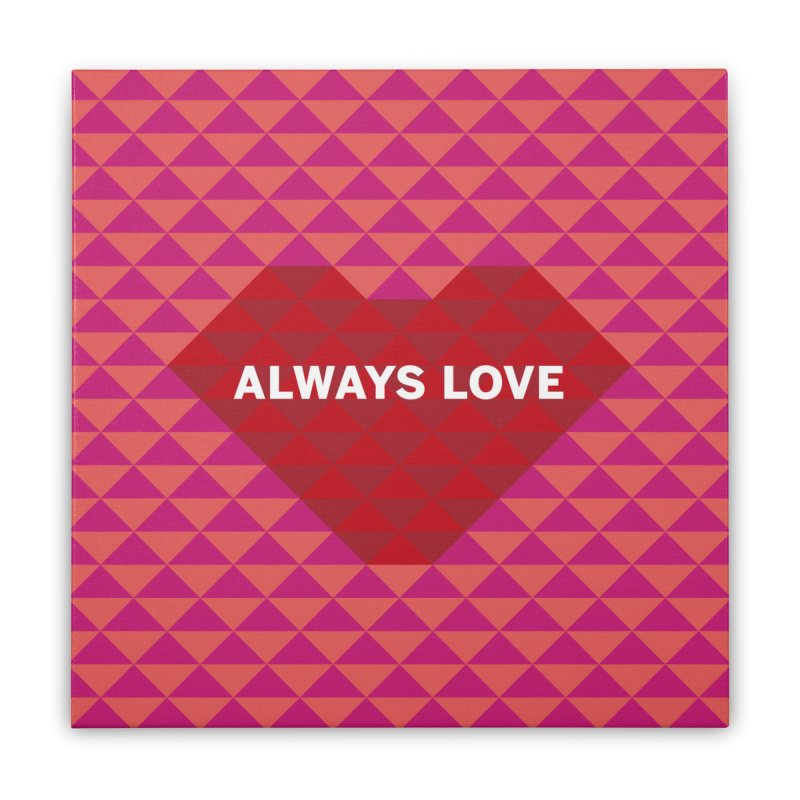 ALWAYS LOVE Home Stretched Canvas by virbia's Artist Shop