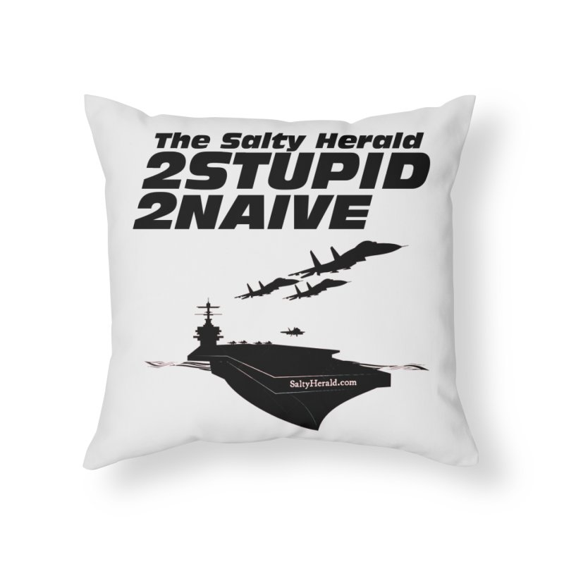 2Stupid 2Naive Home Throw Pillow by Virtue - There's more to it