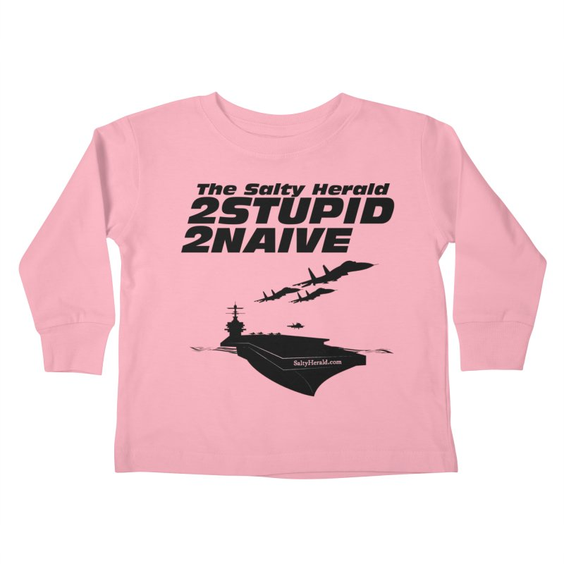2Stupid 2Naive Kids Toddler Longsleeve T-Shirt by Virtue - There's more to it