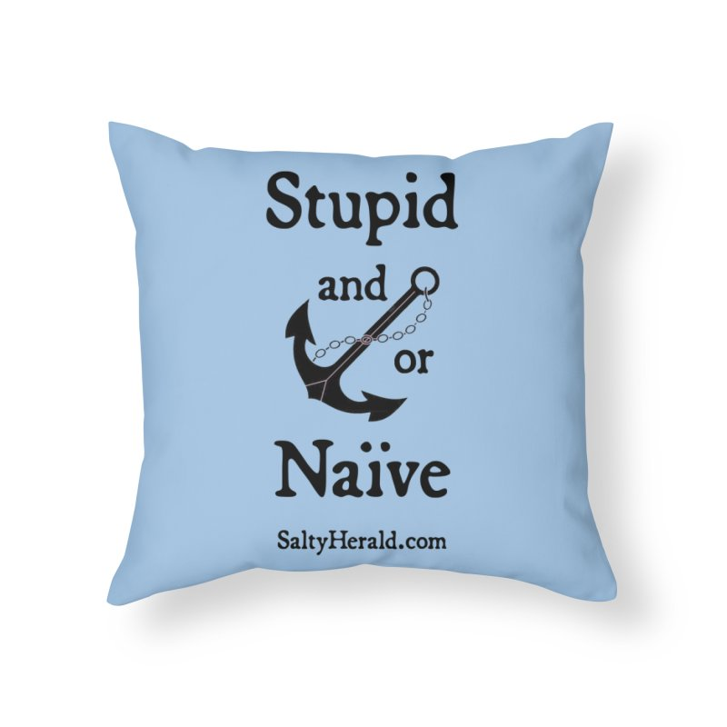 Stupid and/or Naive Home Throw Pillow by Virtue - There's more to it