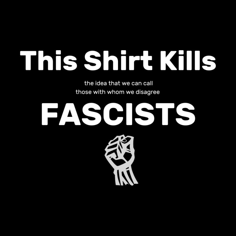 This Shirt Kills Fascists and stuff Women's Longsleeve T-Shirt by Virtue - There's more to it