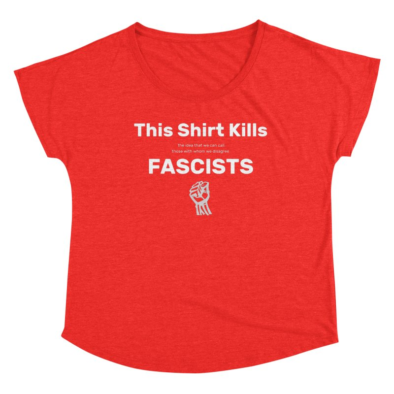 This Shirt Kills Fascists and stuff Women's Scoop Neck by Virtue - There's more to it