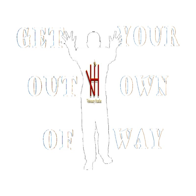 Get out of your own way by visionaryhustler's Artist Shop