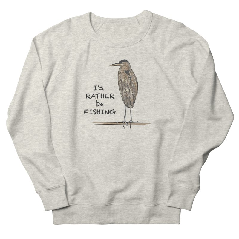 I'd Rather be Fishing! Men's Sweatshirt by VisualChipsters