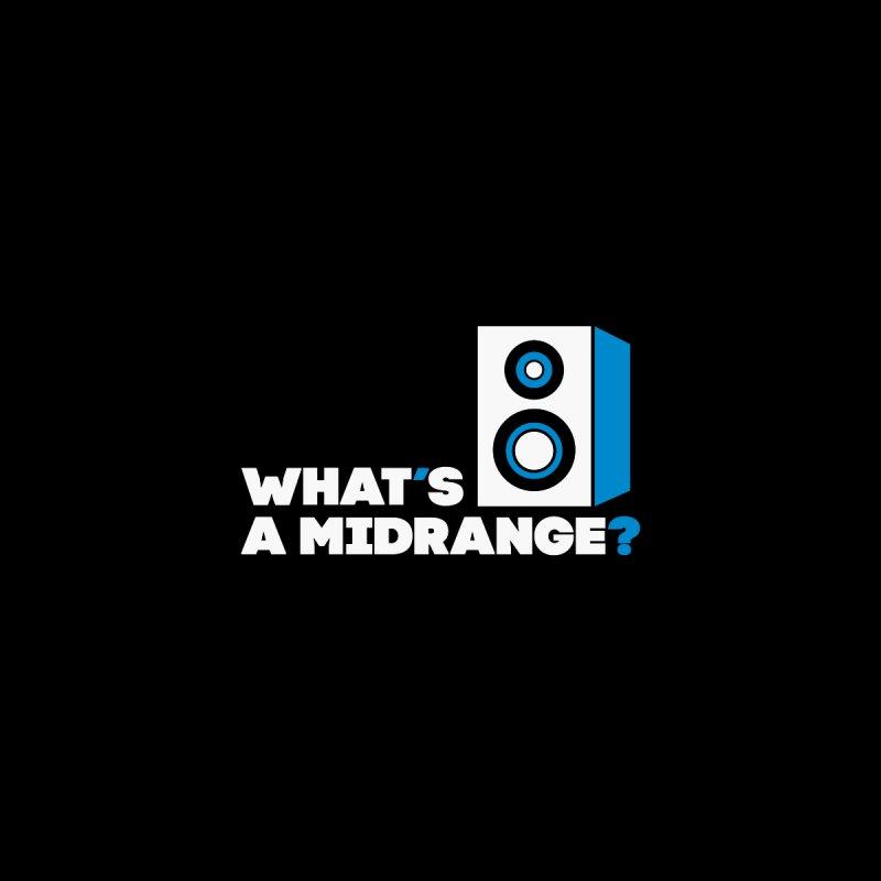 What's A Midrange? by Vizual's Artist Shop