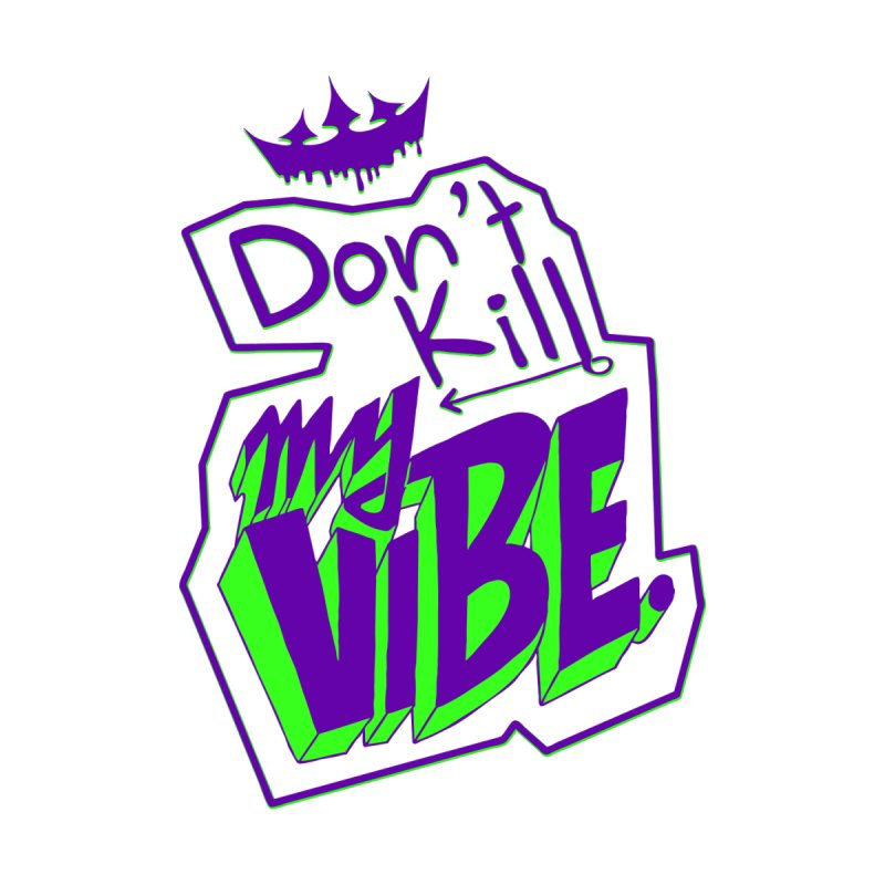 Don't Kill My Vibe Women's T-Shirt by The VLP Vault