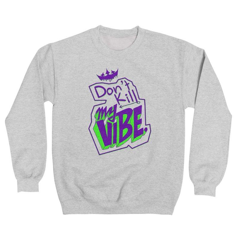 Don't Kill My Vibe Women's Sweatshirt by The VLP Vault