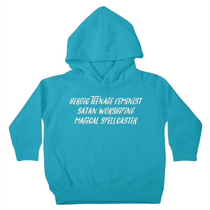HEROIC TEENAGE FEMINIST SATAN WORSHIPING MAGICAL SPELLCASTER (wht) Kids Toddler Pullover Hoody by VOID MERCH
