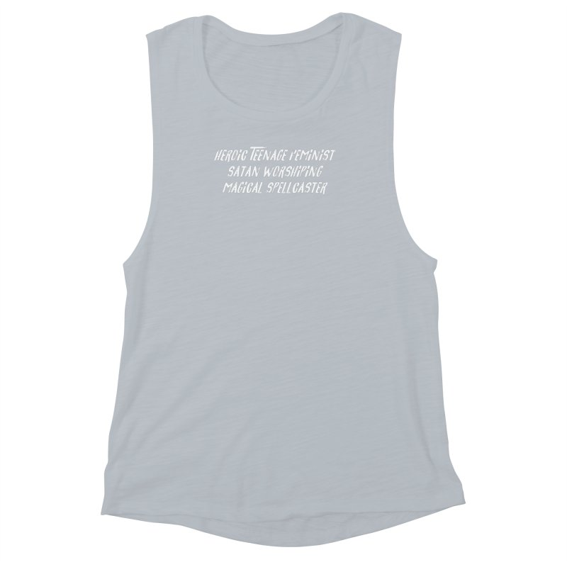 HEROIC TEENAGE FEMINIST SATAN WORSHIPING MAGICAL SPELLCASTER (wht) Women's Muscle Tank by VOID MERCH