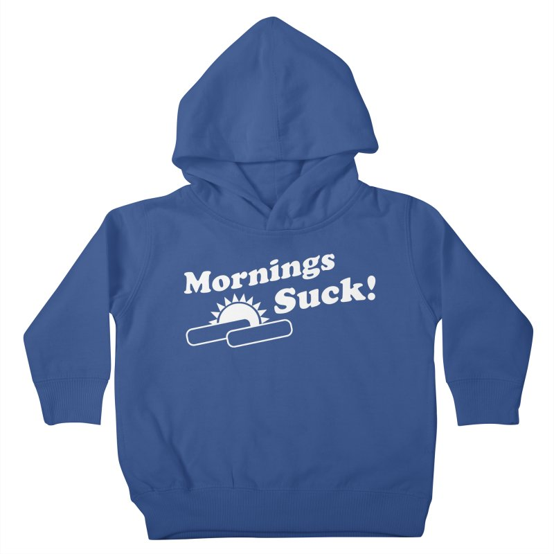 Mornings Suck! wht (Ishii x Voidmerch) Kids Toddler Pullover Hoody by VOID MERCH
