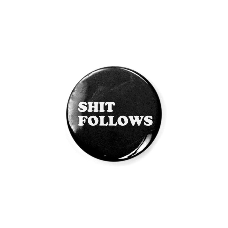 SHIT FOLLOWS (wht) Accessories Button by VOID MERCH