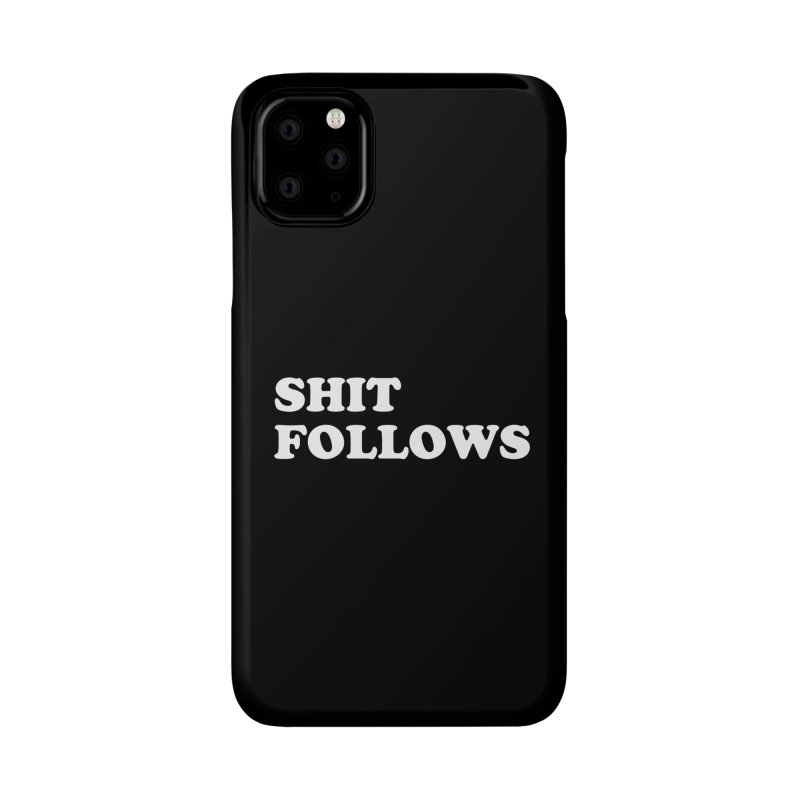 SHIT FOLLOWS (wht) Accessories Phone Case by VOID MERCH