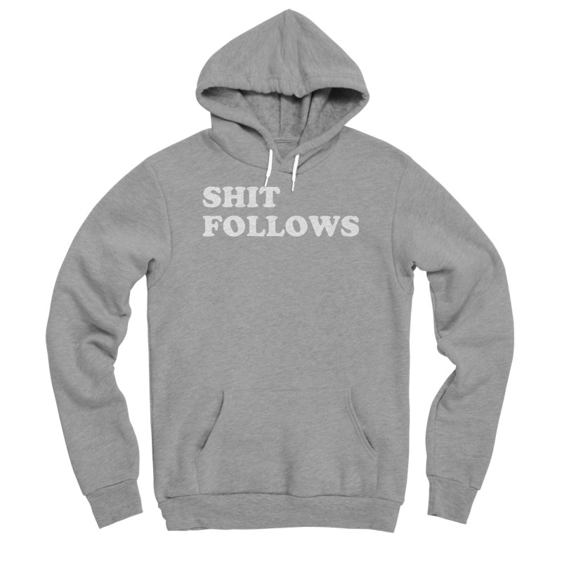SHIT FOLLOWS (wht) Men's Sponge Fleece Pullover Hoody by VOID MERCH