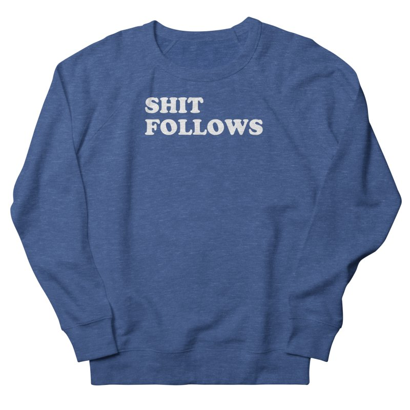 SHIT FOLLOWS (wht) Women's French Terry Sweatshirt by VOID MERCH