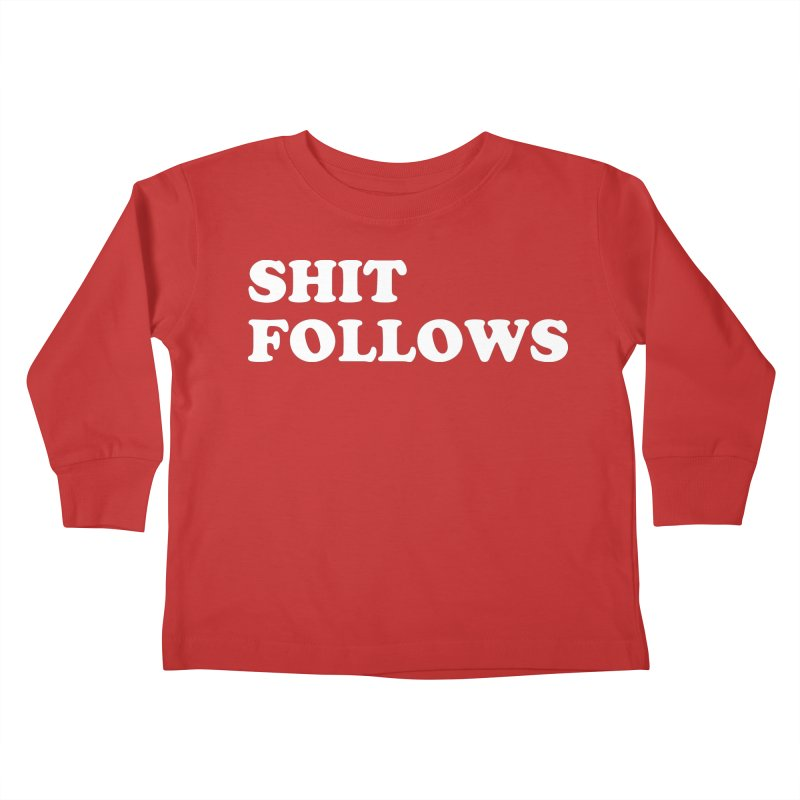SHIT FOLLOWS (wht) Kids Toddler Longsleeve T-Shirt by VOID MERCH