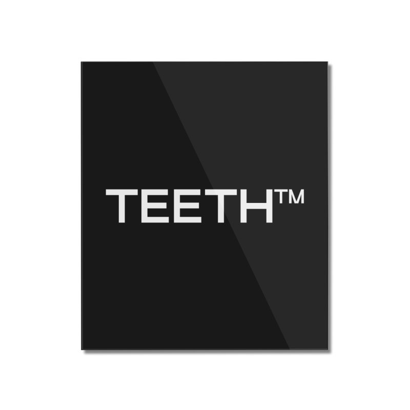 TEETH(tm) Home Mounted Acrylic Print by VOID MERCH