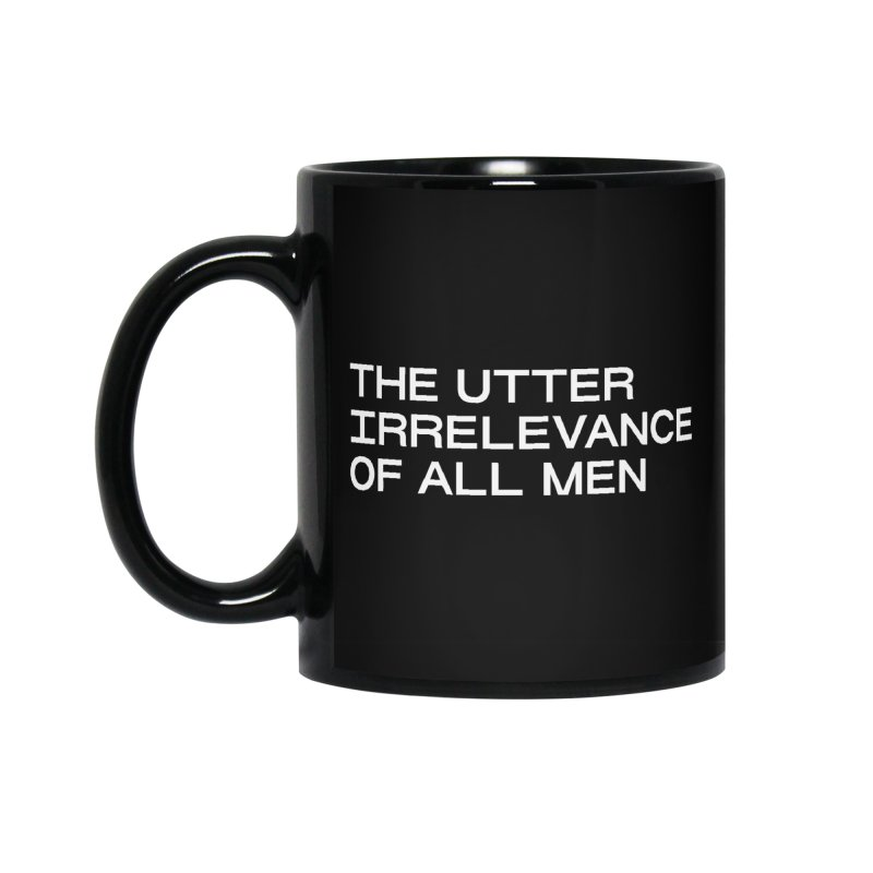 THE UTTER IRRELEVANCE OF ALL MEN (wht) Accessories Standard Mug by VOID MERCH