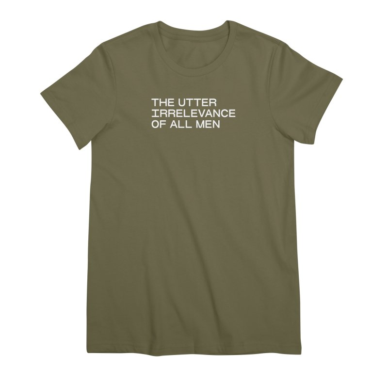 THE UTTER IRRELEVANCE OF ALL MEN (wht) Women's Premium T-Shirt by VOID MERCH