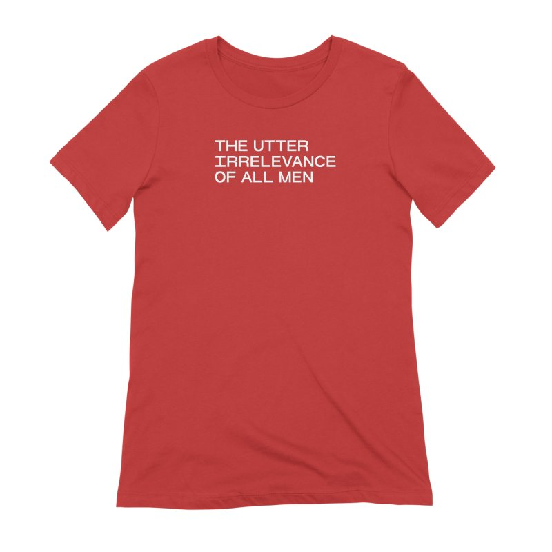 THE UTTER IRRELEVANCE OF ALL MEN (wht) Women's Extra Soft T-Shirt by VOID MERCH