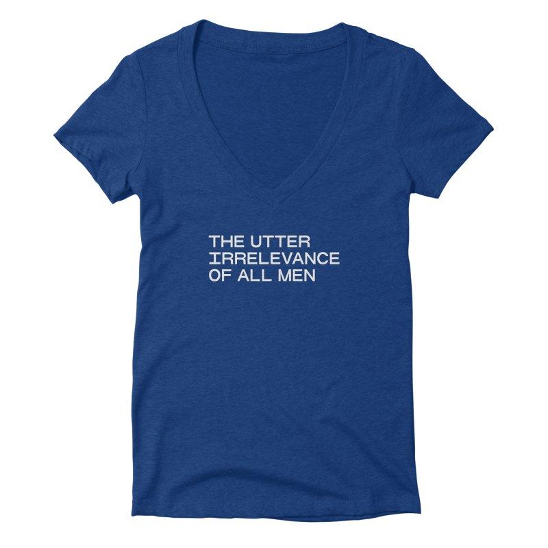 THE UTTER IRRELEVANCE OF ALL MEN (wht) Women's Deep V-Neck V-Neck by VOID MERCH