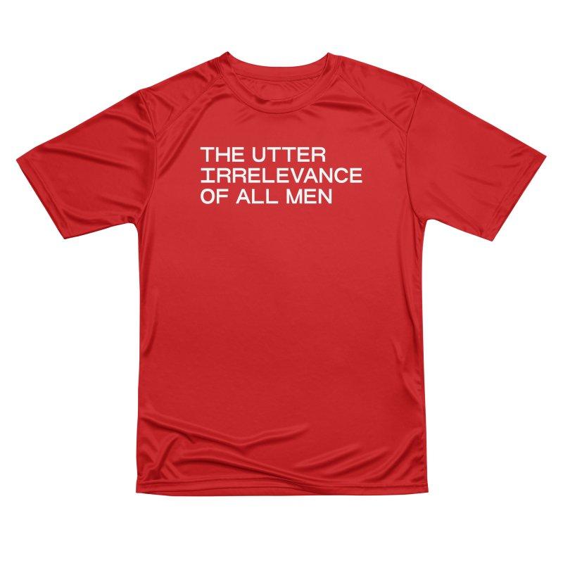 THE UTTER IRRELEVANCE OF ALL MEN (wht) Men's Performance T-Shirt by VOID MERCH