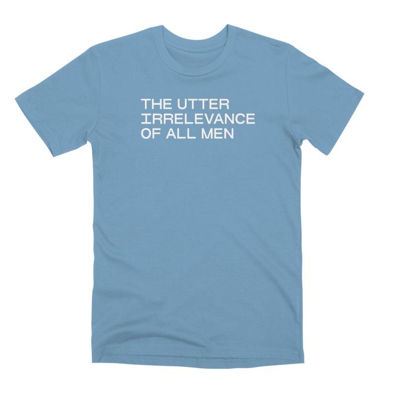 THE UTTER IRRELEVANCE OF ALL MEN (wht) Men's Premium T-Shirt by VOID MERCH