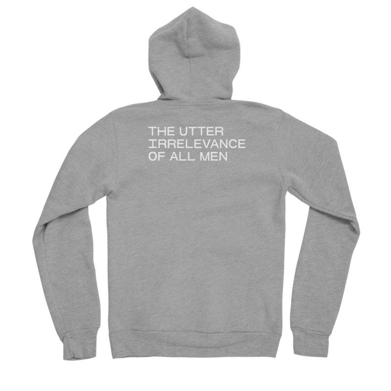 THE UTTER IRRELEVANCE OF ALL MEN (wht) Women's Sponge Fleece Zip-Up Hoody by VOID MERCH