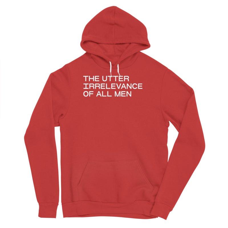 THE UTTER IRRELEVANCE OF ALL MEN (wht) Men's Sponge Fleece Pullover Hoody by VOID MERCH