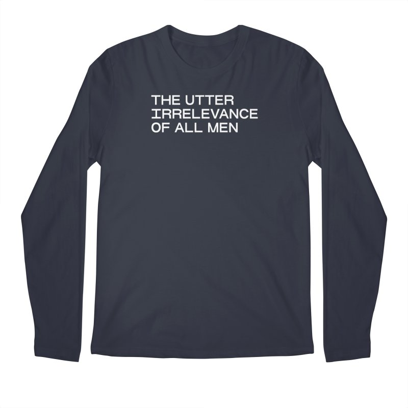 THE UTTER IRRELEVANCE OF ALL MEN (wht) Men's Regular Longsleeve T-Shirt by VOID MERCH